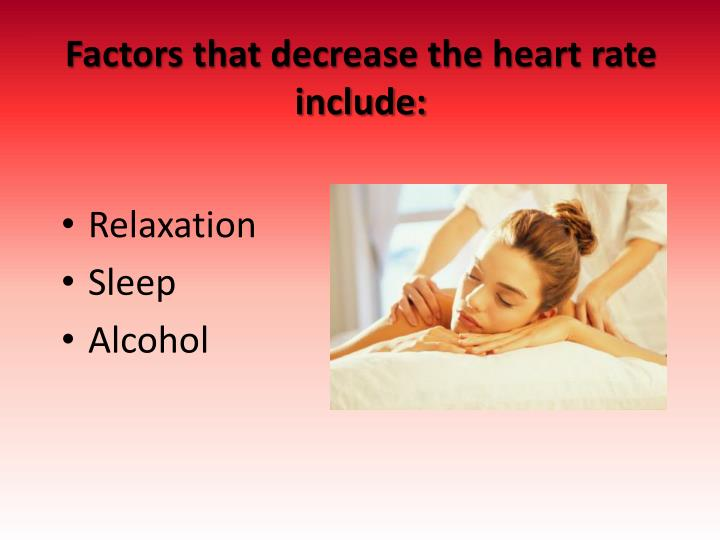 Factors that decrease the heart rate include: