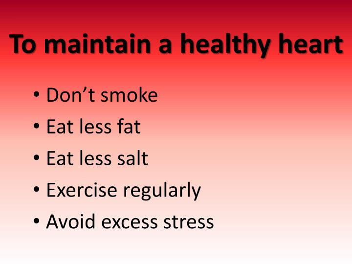 To maintain a healthy heart