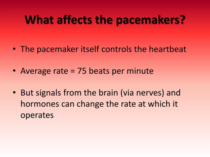 What affects the pacemakers?