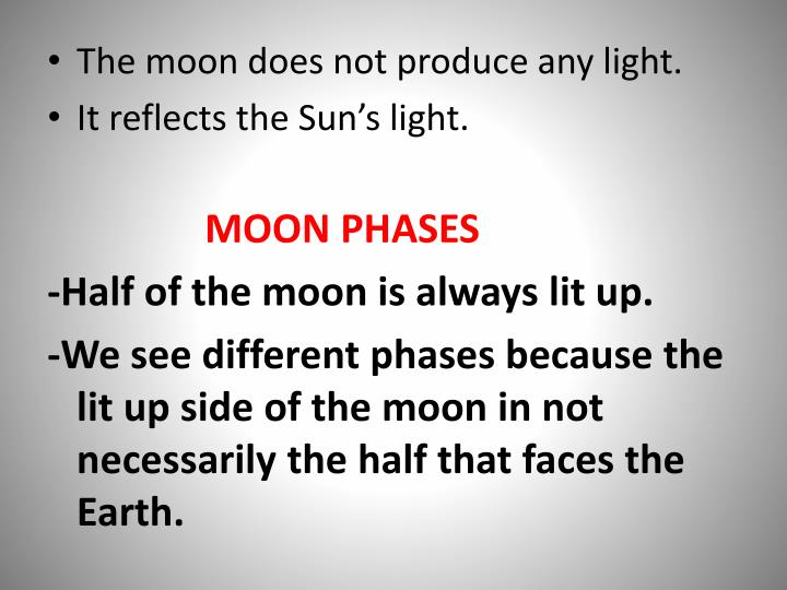 The moon does not produce any light.