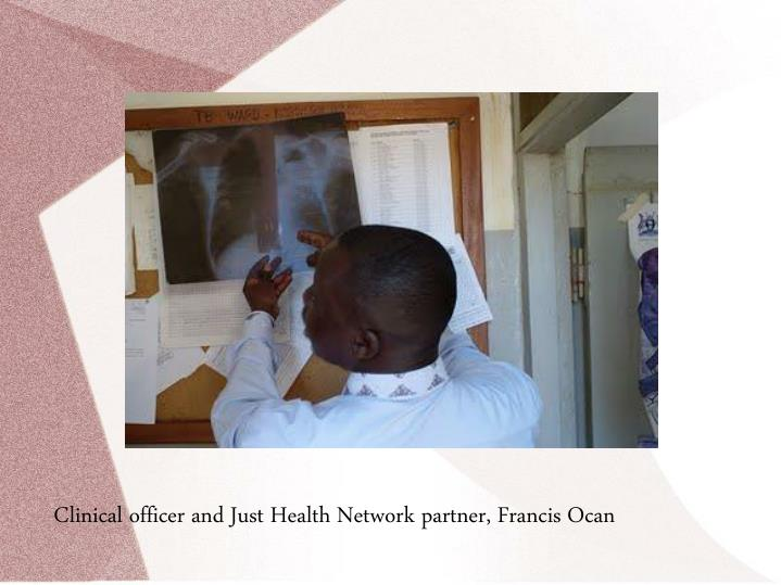 Clinical officer and Just Health Network partner, Francis Ocan