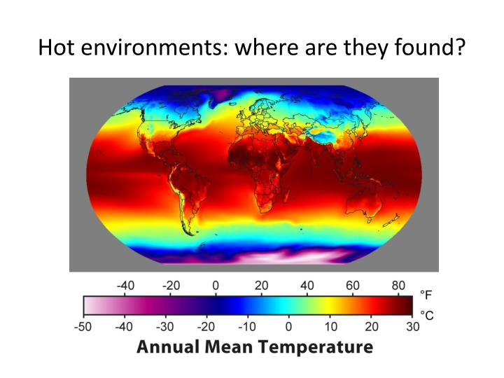 Hot environments: where are they found?
