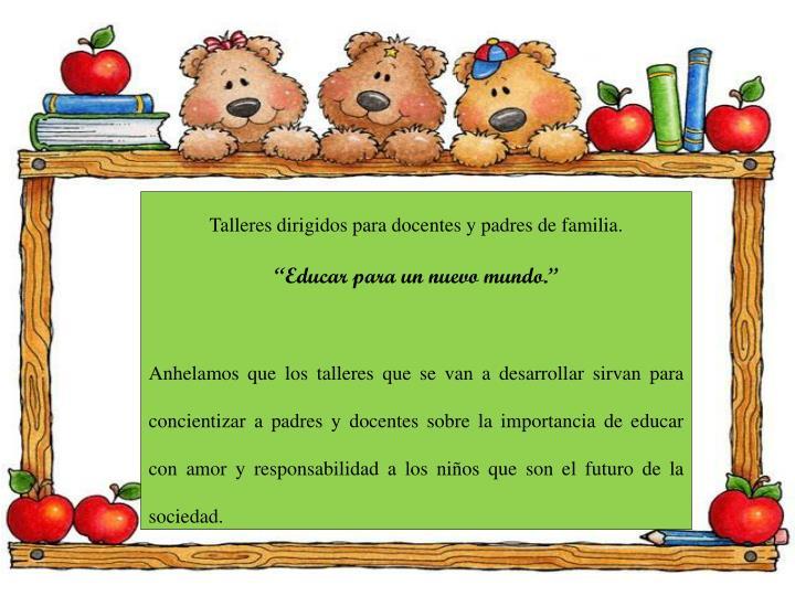 Talleres dirigidos para docentes y padres de familia.