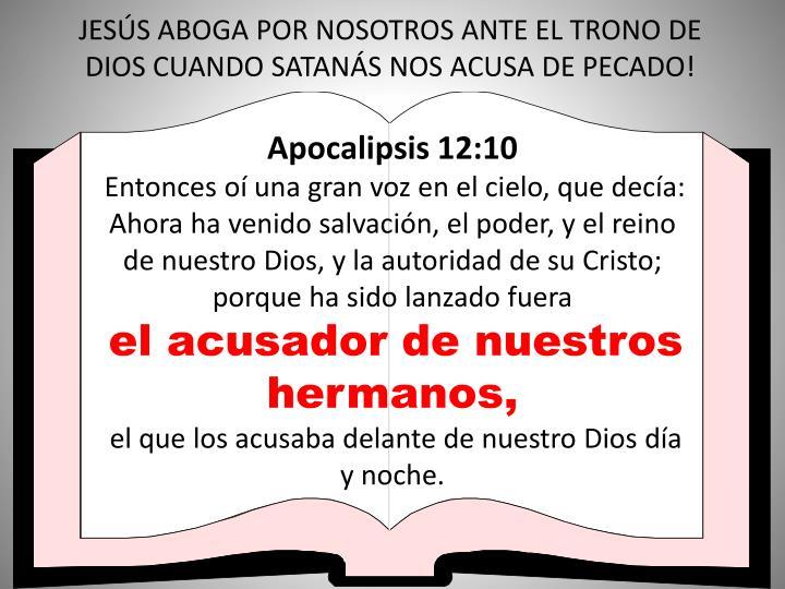 JESÚS ABOGA POR NOSOTROS ANTE EL TRONO DE DIOS CUANDO SATANÁS NOS ACUSA DE PECADO!