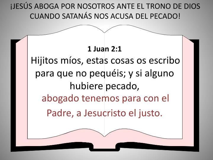 ¡JESÚS ABOGA POR NOSOTROS ANTE EL TRONO DE DIOS CUANDO SATANÁS NOS ACUSA DEL PECADO!