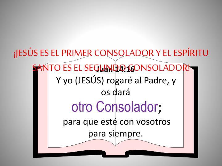 ¡JESÚS ES EL PRIMER CONSOLADOR Y EL ESPÍRITU SANTO ES EL SEGUNDO CONSOLADOR!
