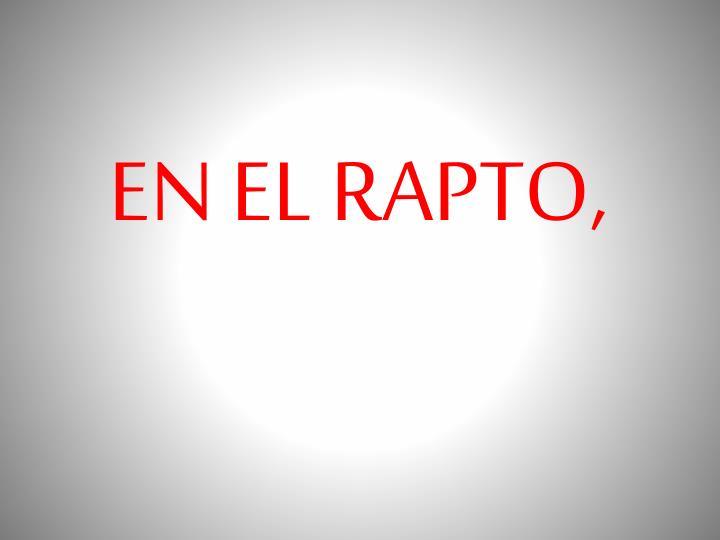 EN EL RAPTO,
