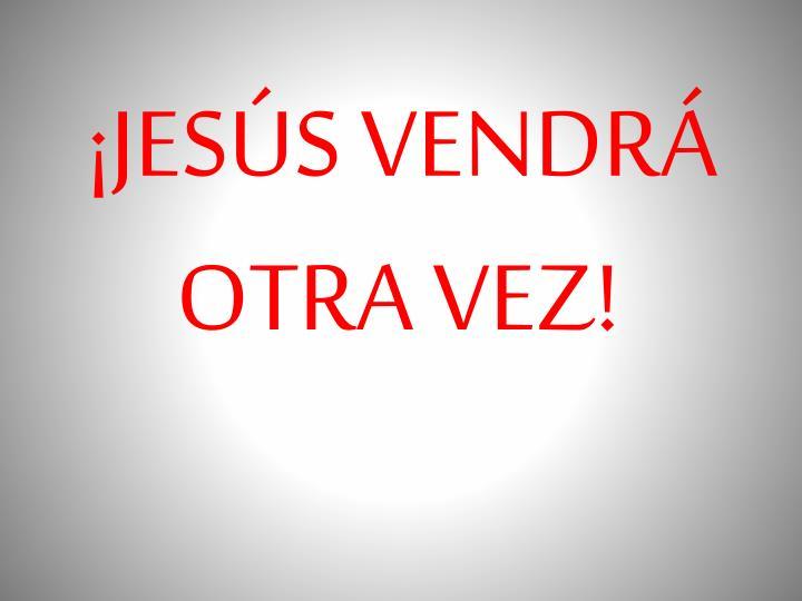 ¡JESÚS VENDRÁ OTRA VEZ!