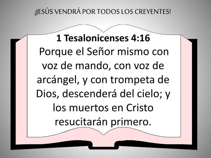 ¡JESÚS VENDRÁ POR TODOS LOS CREYENTES!