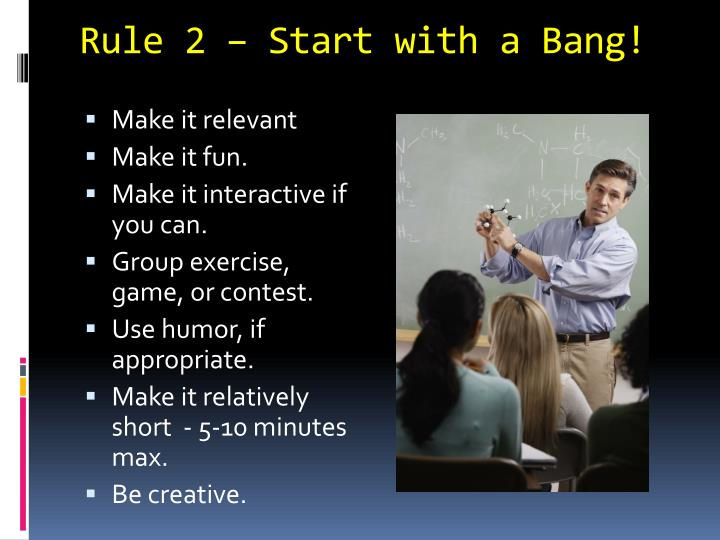 Rule 2 – Start with a Bang!