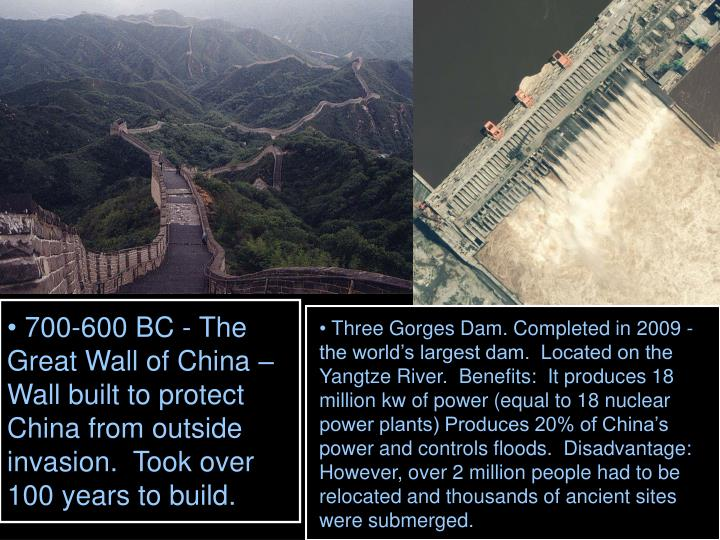 700-600 BC - The Great Wall of China – Wall built to protect China from outside invasion.  Took over 100 years to build.