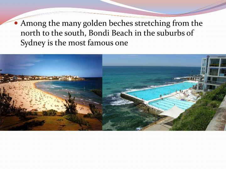 Among the many golden beches stretching from the north to the south, Bondi Beach in the suburbs of Sydney is the most famous one
