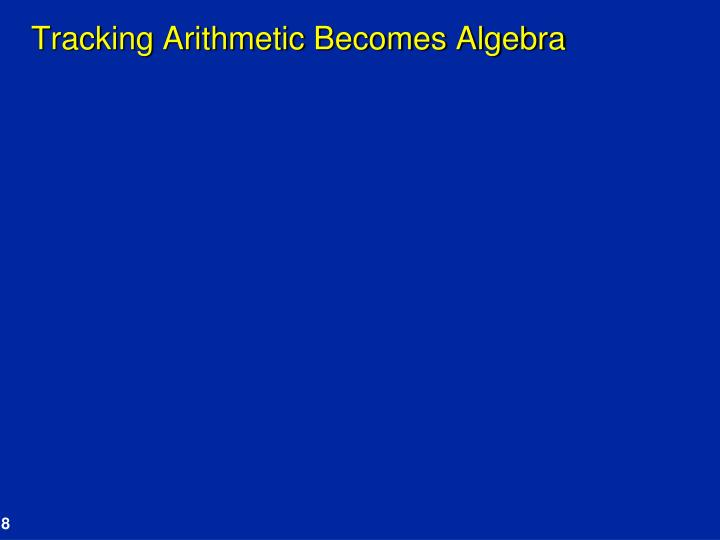 Tracking Arithmetic Becomes Algebra