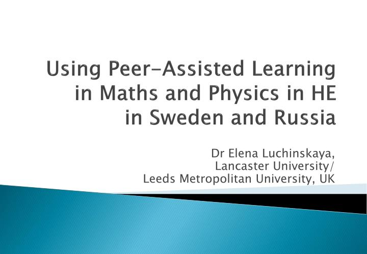 Using peer assisted learning in maths and physics in he in sweden and russia
