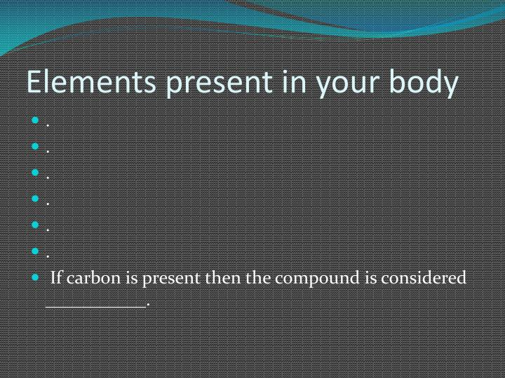 Elements present in your body