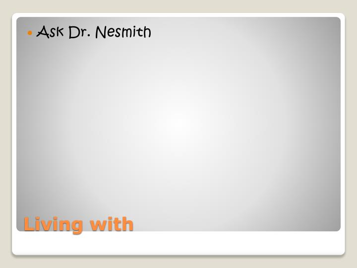 Ask Dr. Nesmith