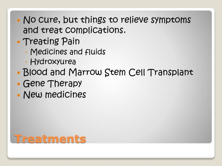 No cure, but things to relieve symptoms and treat complications.