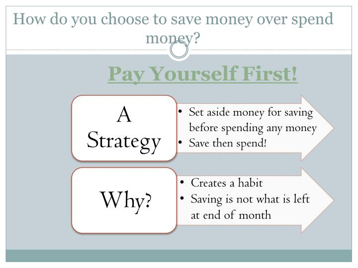 How do you choose to save money over spend money?