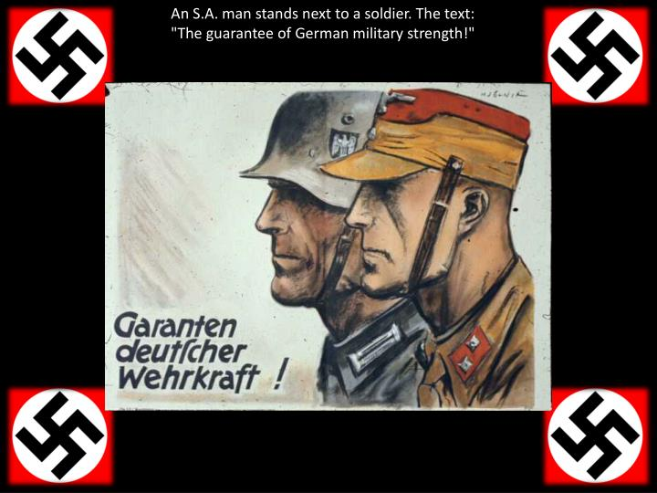 "An S.A. man stands next to a soldier. The text: ""The guarantee of German military strength!"""