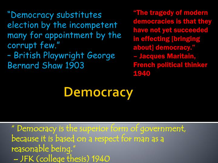 """The tragedy of modern democracies is that they  have not yet succeeded in effecting [bringing about] democracy."""