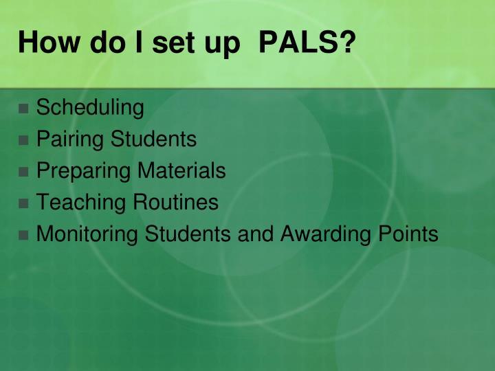 How do I set up  PALS?