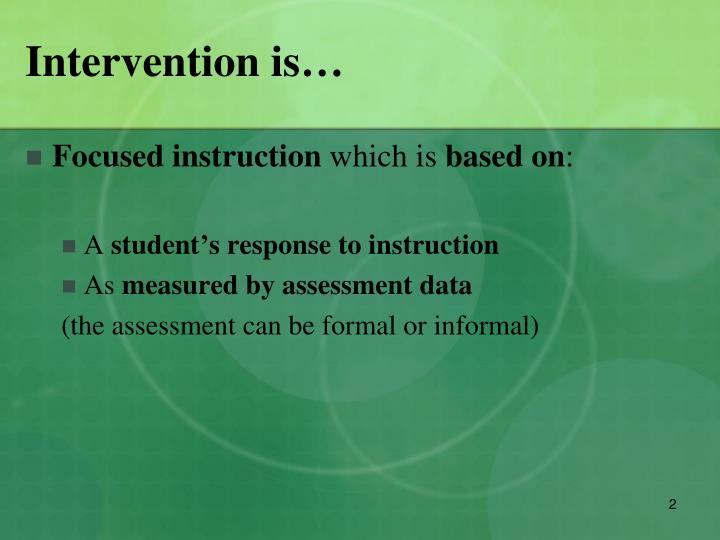 Intervention is…