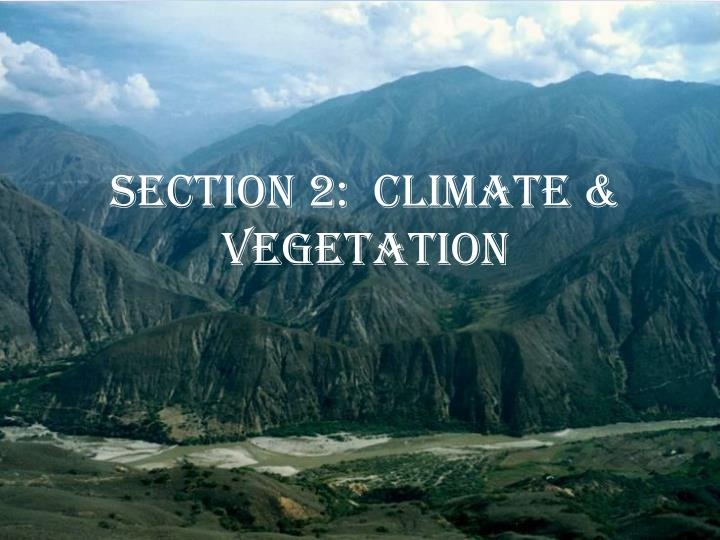 SECTION 2:  Climate & Vegetation