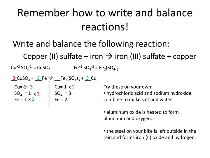 Remember how to write and balance reactions!