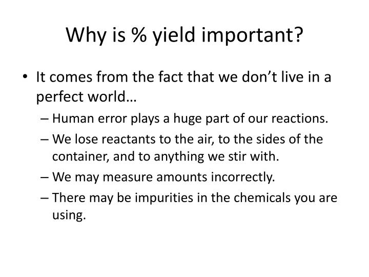 Why is % yield important?