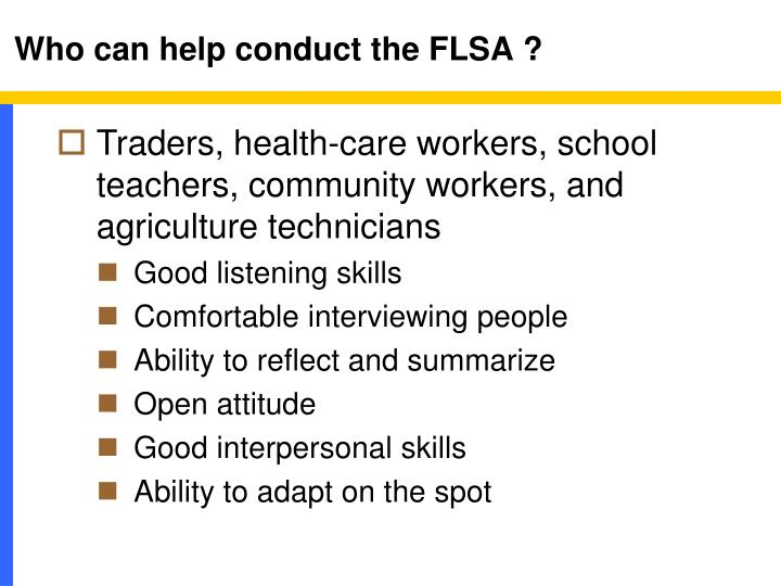 Who can help conduct the FLSA ?