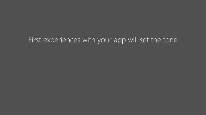 First experiences with your app will set the tone