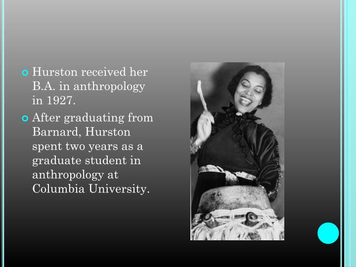 Hurston received her B.A. in anthropology in 1927.