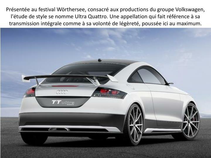 Présentée au festival Wörthersee, consacré aux productions du groupe Volkswagen, l'étude de style se nomme Ultra Quattro. Une appellation qui fait référence à sa transmission intégrale comme à sa volonté de légèreté, poussée ici au maximum.
