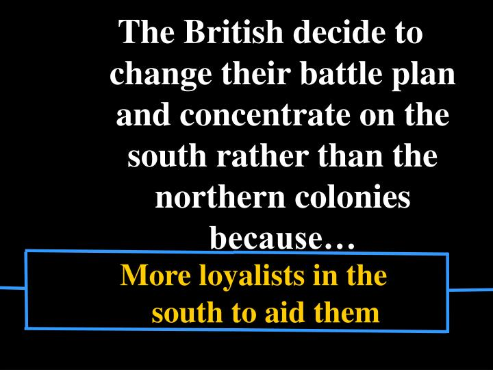 The British decide to change their battle plan and concentrate on the south rather than the northern colonies