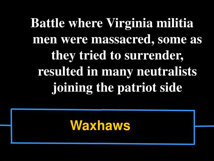 Battle where Virginia militia men were massacred, some as they tried to surrender, resulted in many neutralists joining the patriot side