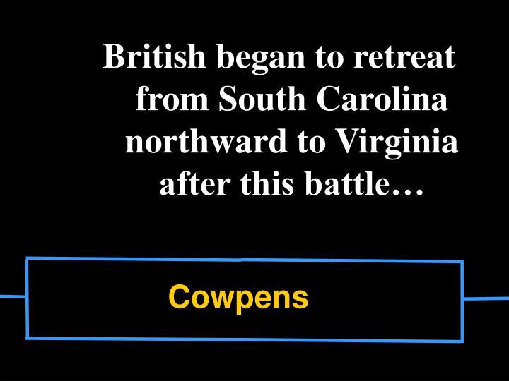 British began to retreat from South Carolina northward to Virginia