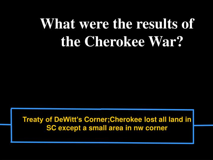 What were the results of the Cherokee War?
