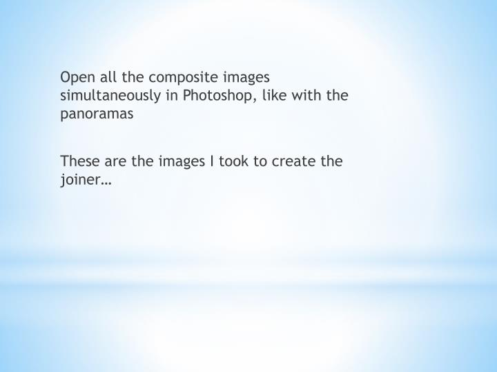 Open all the composite images simultaneously in Photoshop, like with the panoramas