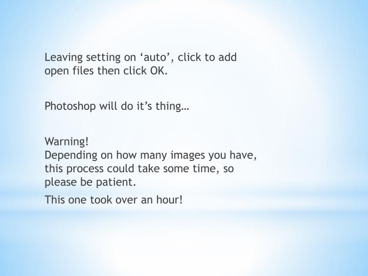 Leaving setting on 'auto', click to add open files then click OK.