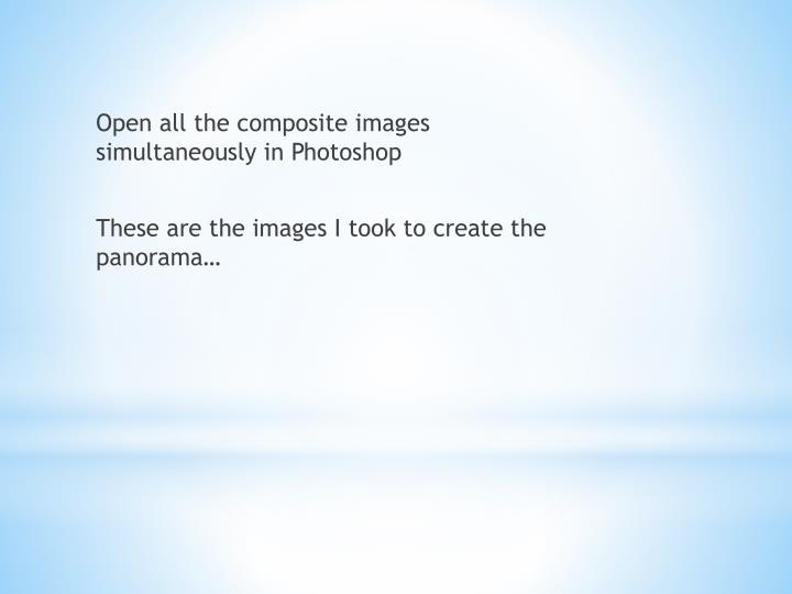 Open all the composite images simultaneously in Photoshop