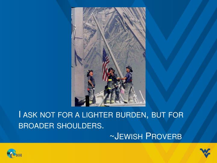 I ask not for a lighter burden but for broader shoulders jewish proverb