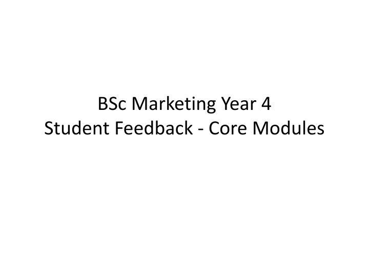 Bsc marketing year 4 student feedback core modules