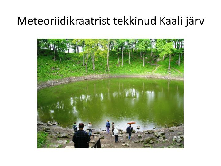 Meteoriidikraatrist tekkinud Kaali järv