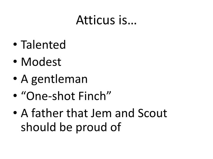 Atticus is…