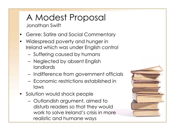 the modest proposal of jonathon swift A modest proposal by jonathan swift original/long title: a modest proposal for preventing the children of poor people in ireland, from being a burden on their parents or country, and for making them beneficial to the publick.