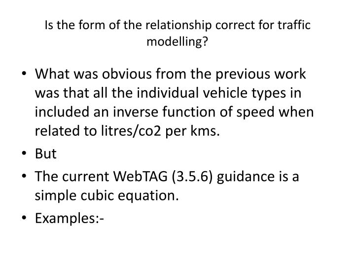 Is the form of the relationship correct for traffic modelling?
