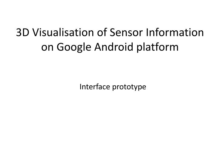 3d visualisation of sensor information on google android platform
