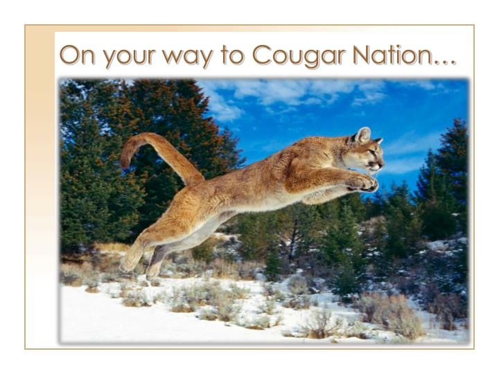 On your way to Cougar Nation…