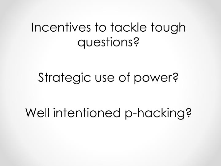 Incentives to tackle tough questions
