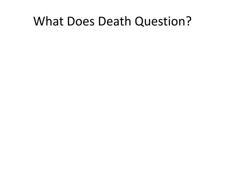 What Does Death Question?